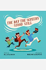 The Day the Screens Stood Still: A Funny Picture Book Encouraging Less Screen Time Kindle Edition