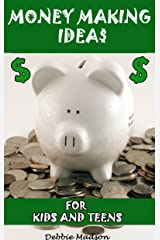 Money Making Ideas for Kids and Teens: Starting Your Own Business-A Guide for Teen Entrepreneurs (Kids and Money Series Book 2) Kindle Edition