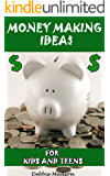Money Making Ideas for Kids and Teens: Starting Your Own Business-A Guide for Teen Entrepreneurs (Kids and Money Series Book 2)