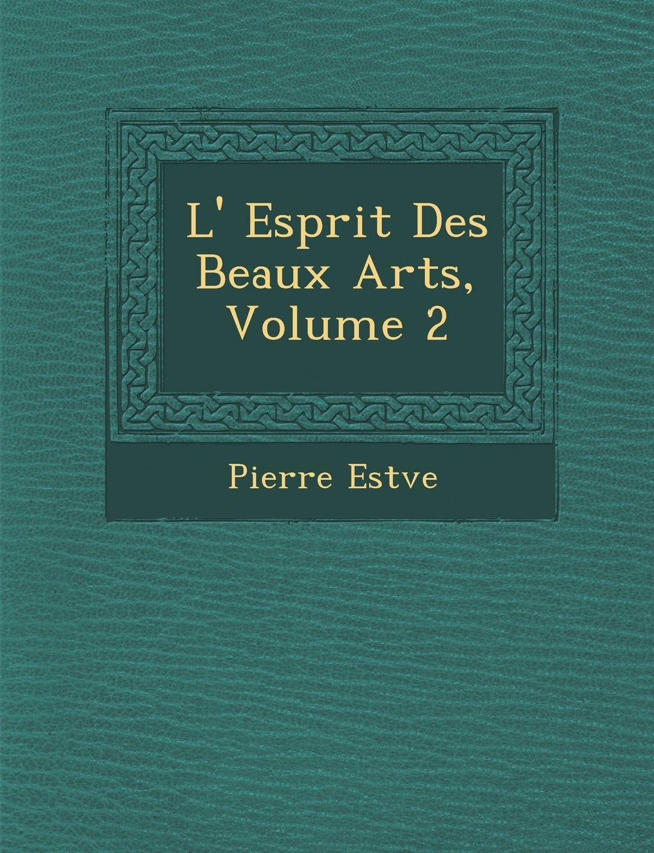 Read Online L' Esprit Des Beaux Arts, Volume 2 (French Edition) ebook