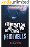 You Haven't Got All the Time in the World. . . Heidi Wells