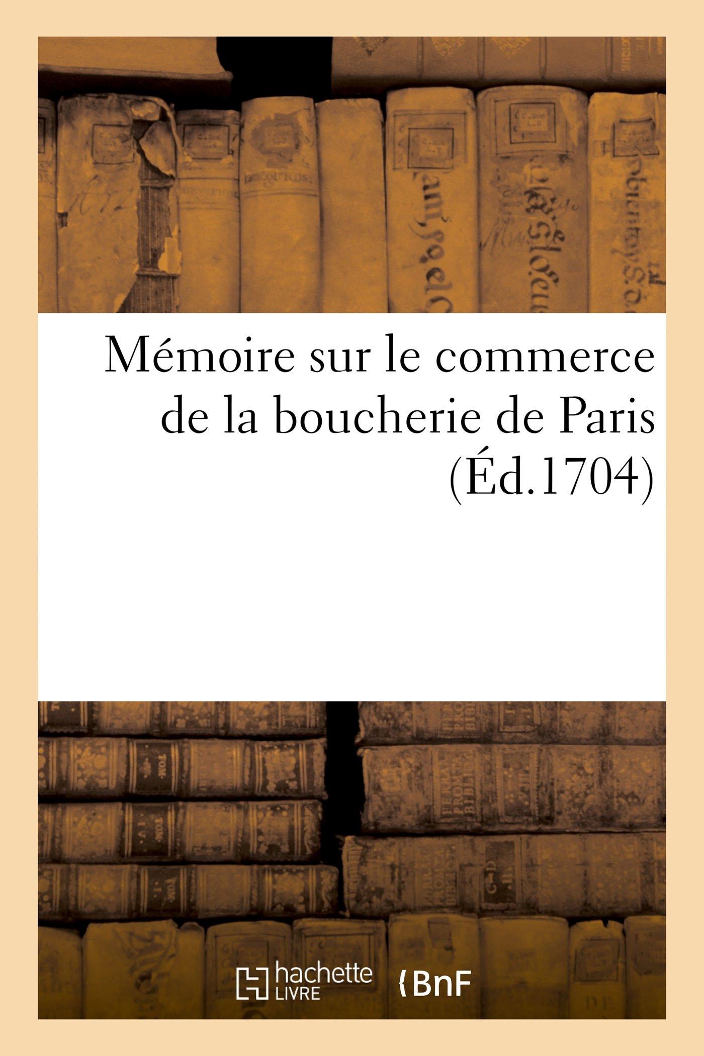 Download Mémoire Sur Le Commerce de la Boucherie de Paris (Savoirs Et Traditions) (French Edition) pdf