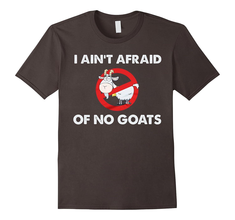 I Ain't Afraid of No Goats T-shirt | Men's Women's Up to 3XL-Art