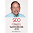 SEO Fitness Workbook: 2018 Edition: The Seven Steps to Search Engine Optimization Success on Google