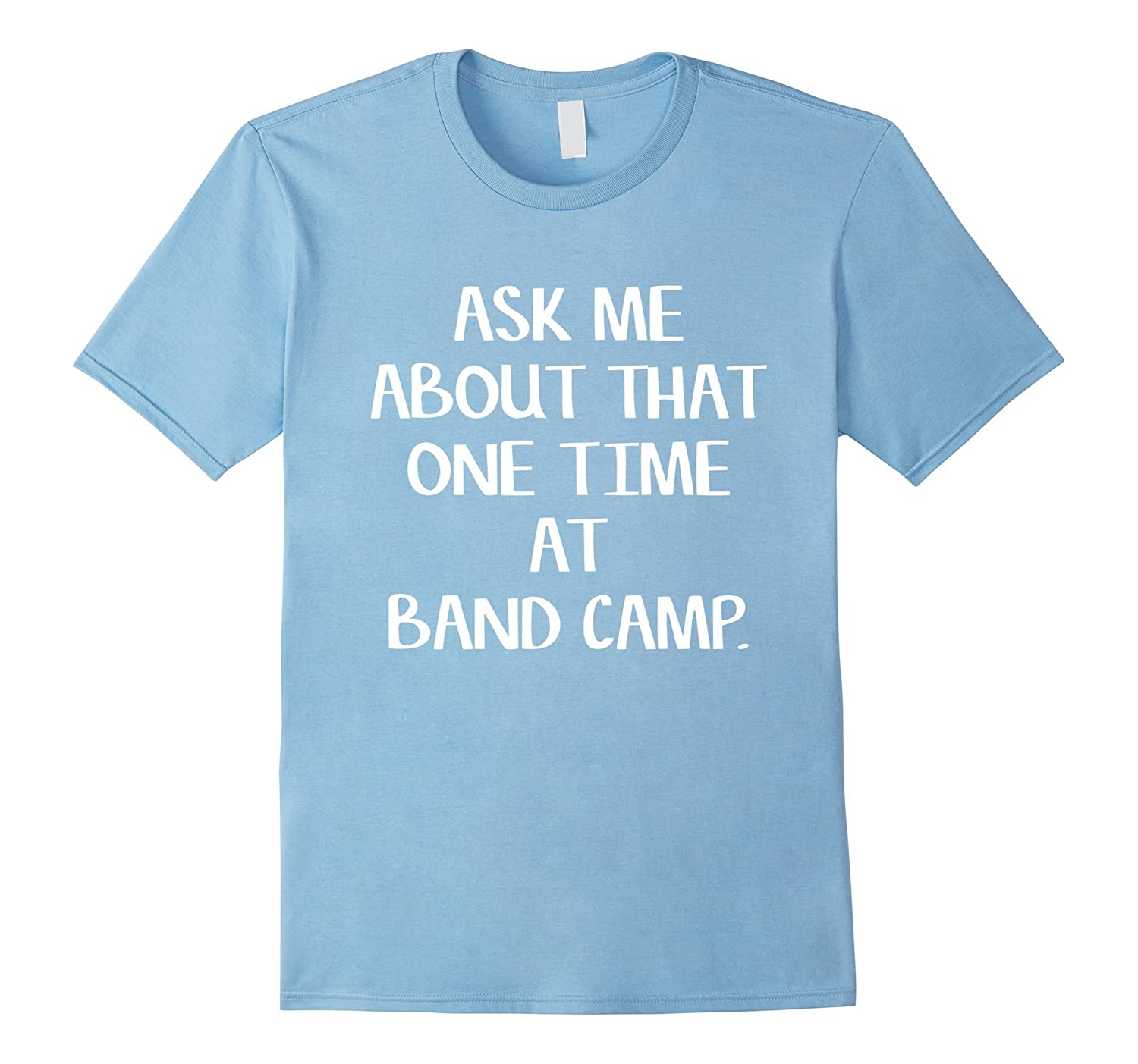 Ask Me About That One Time At Band Camp T-Shirt