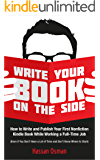 Write Your Book on the Side: How to Write and Publish Your First Nonfiction Kindle Book While Working a Full-Time Job (Even if You Don't Have a Lot of ... Don't Know Where to Start) (English Edition)