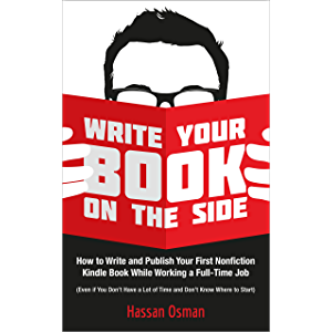 Write Your Book on the Side: How to Write and Publish Your First Nonfiction Kindle Book While Working a Full-Time Job…