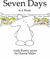 Seven Days In A Week (Little Bunny Series)