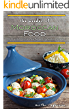 The Wonder of Moroccan Food: 25 Classic Moroccan Dishes from All Recipes