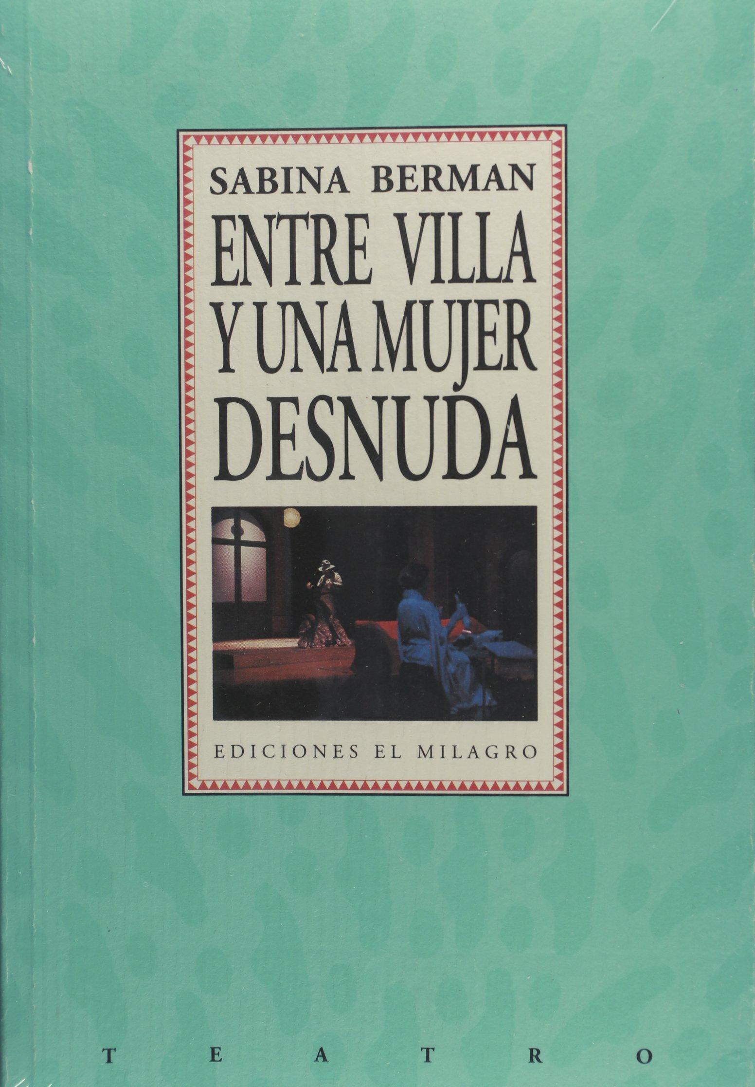 Entre villa y una mujer desnuda teatro spanish edition sabina entre villa y una mujer desnuda teatro spanish edition sabina berman 9789686773149 amazon books fandeluxe Gallery