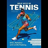 Neue Wege im Tennis: Drill-, Komplex- und Cardio-Training (German Edition)