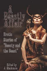 A Beastly Affair: Erotic Stories of Beauty and the Beast Kindle Edition