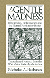 A Gentle Madness: Bibliophiles, Bibliomanes, and the Eternal Passion for Books (English Edition)