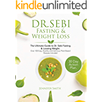 Dr. Sebi Fasting & Weight Loss: The Ultimate Guide to Dr. Sebi Fasting & Losing Weight Through the Alkaline Diet. Over 100 Proven, Easy and Delicious Plant Based Recipes to with a 30 Day Action Plan.