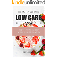 Low Carb Diet: How We Lost 70 Pounds Without Giving Up Food We Love + with Tasty Low Carb Recipes (English Edition)
