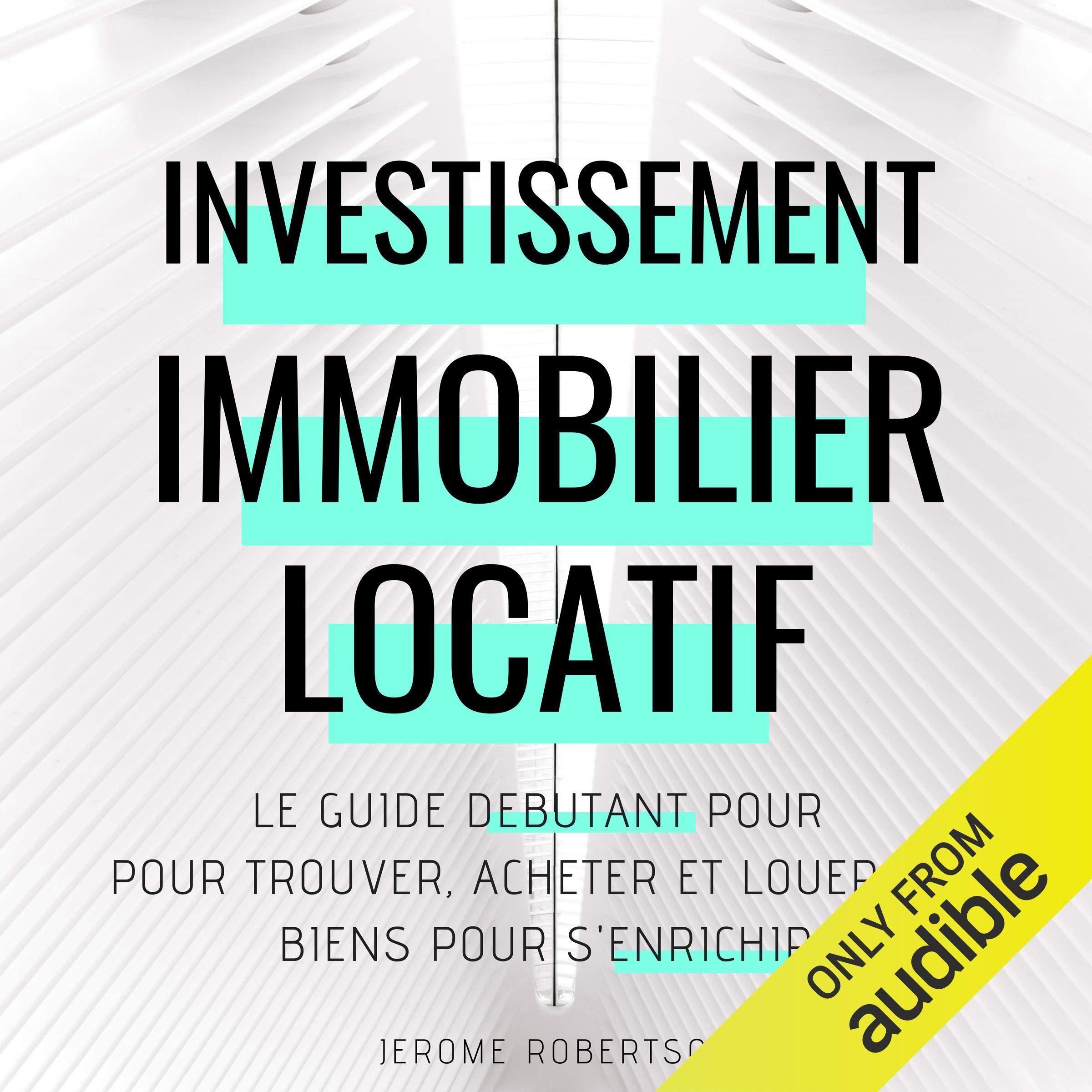 Investissement Immobilier Locatif  Real Estate Rental Investment   Le Guide Débutant Pour Trouver Acheter Et Louer Des Biens Pour S'Enrichir