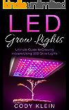 LED Grow Lights: Ultimate Guide to Growing Indoors Using LED Grow Lights: 2 Bonus Ebooks (English Edition)