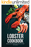 Lobster Cookbook: Delicious Lobster Recipes that Anyone Can Create