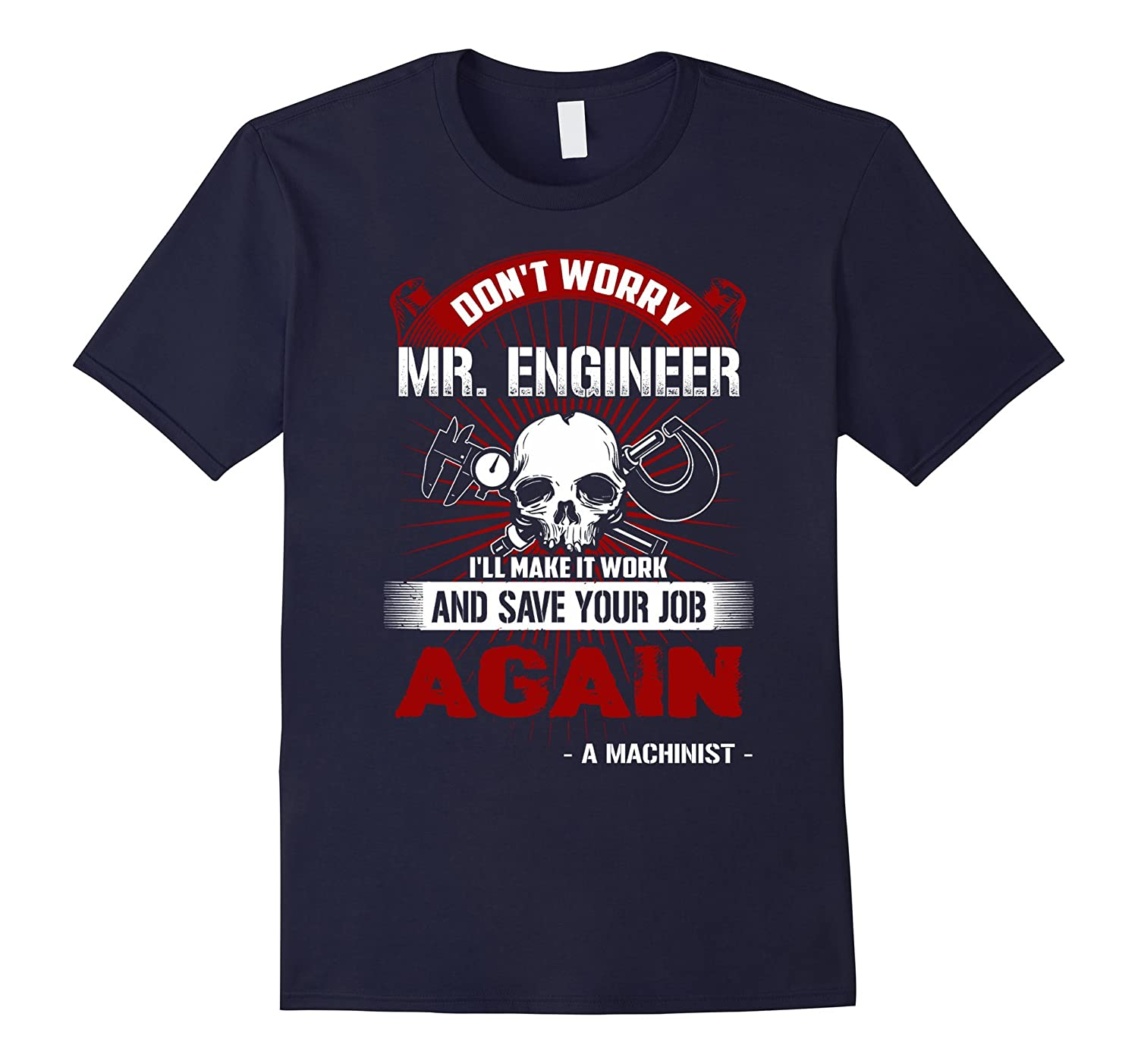 BeeTee Machinist Will Make And Save Engineers Job T-Shirt-TD