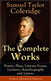 The Complete Works of Samuel Taylor Coleridge: Poetry, Plays, Literary Essays, Lectures, Autobiography and Letters (Classic Illustrated Edition): The Entire ... Conversation Poems and Biographia Literaria