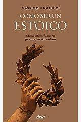 Cómo ser un estoico: Utilizar la filosofía antigua para vivir una vida moderna Edición Kindle
