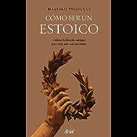 Cómo ser un estoico: Utilizar la filosofía antigua para vivir una vida moderna (Spanish Edition)