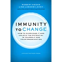 Immunity to Change: How to Overcome It and Unlock the Potential in Yourself and Your Organization (Leadership for the…