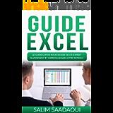 GUIDE EXCEL : Le guide ultime pour passer de 0 à expert rapidement et impressionner votre patron !: livre excel avec…