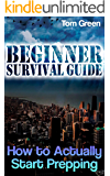 Beginner Survival Guide: How to Actually Start Prepping: (Survival Gear, Prepping)