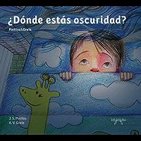 ¿Dónde estás oscuridad?: libro ilustrado infantil - dormir niños (Cuentos Mata Miedos nº 1)