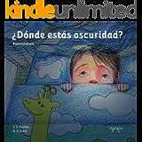 ¿Dónde estás oscuridad?: libro ilustrado infantil - dormir niños (Cuentos Mata Miedos nº 1) (Spanish Edition)