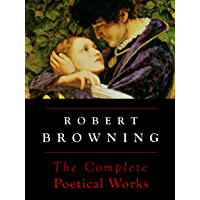Robert Browning: The Complete Poetical Works (Annotated) (English