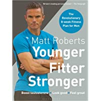 Matt Roberts' Younger, Fitter, Stronger: The Revolutionary 8-week Fitness Plan for Men
