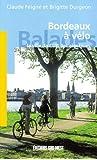 Bordeaux a Vélo, la Ville, la Cub, les Alentours