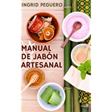 El Manual de Jabón Artesanal: Aprende ha Hacer tus Propios Jabones Naturales desde tu Casa, Elabora Jabon Saponificado en Frio (Spanish Edition) Jul 5, 2016