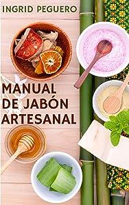 El Manual de Jabón Artesanal: Aprende ha Hacer tus Propios Jabones Naturales desde tu Casa