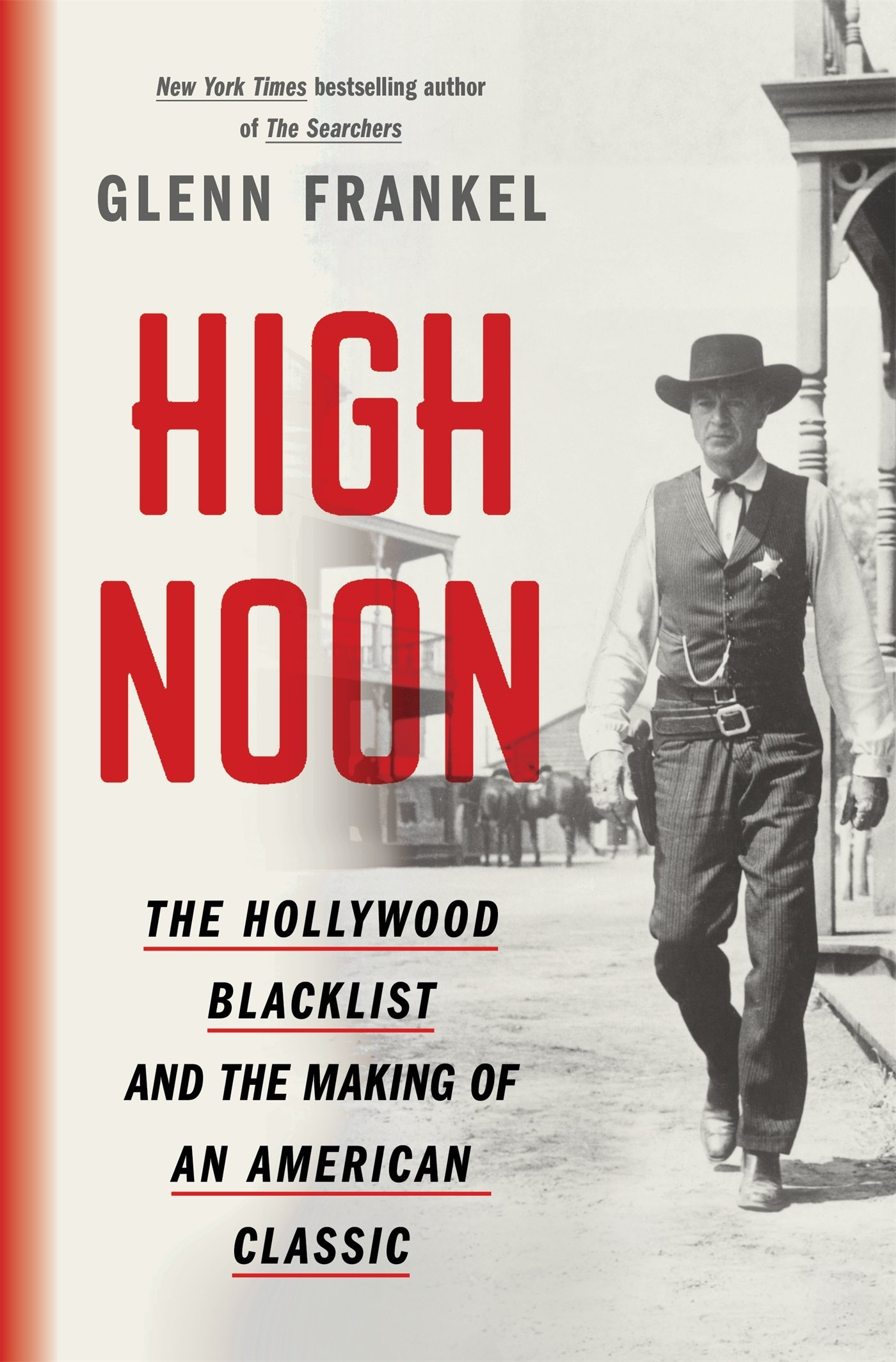 High Noon: The Hollywood Blacklist and the Making of an