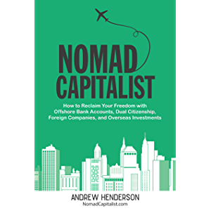 Nomad Capitalist: How to Reclaim Your Freedom with Offshore Bank Accounts, Dual Citizenship, Foreign Companies, and…