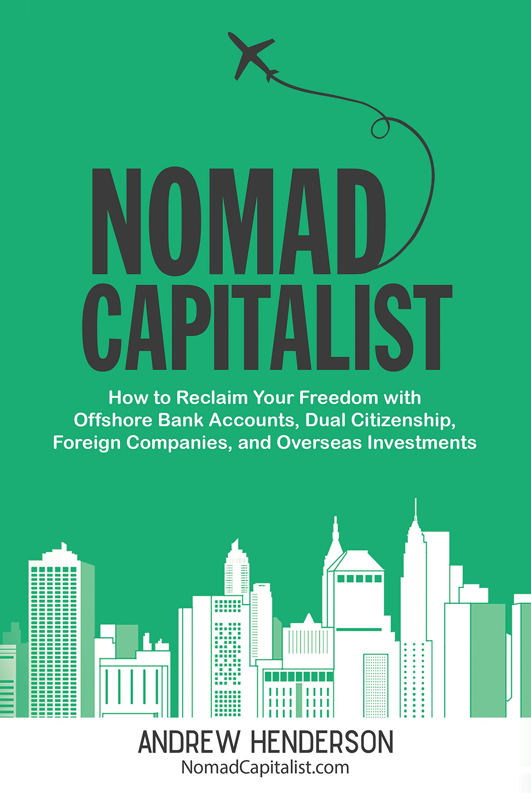 Nomad Capitalist  How To Reclaim Your Freedom With Offshore Bank Accounts Dual Citizenship Foreign Companies And Overseas Investments  English Edition