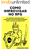Como Improvisar no RPG - Dicas para mestres e jogadores: Os segredos que mestres e jogadores de RPG podem aprender com o teatro do improviso