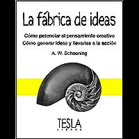 La fábrica de ideas: Cómo potenciar el pensamiento creativo-Cómo general ideas y llevarlas a cabo