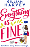 Everything is Fine: The funny, feel-good and uplifting page-turner you won't be able to put down!