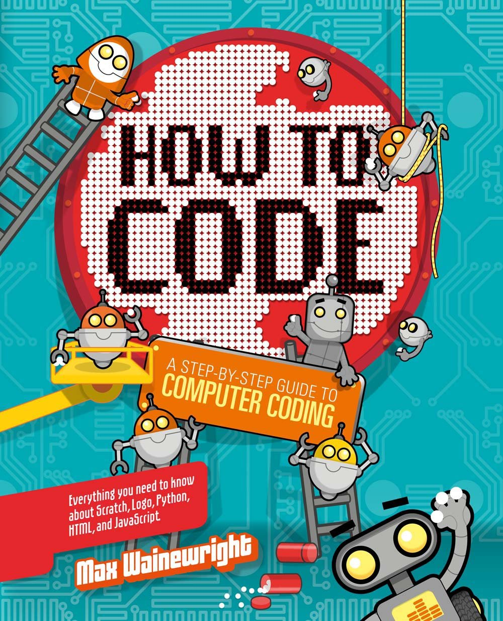 How to Code: A Step-By-Step Guide to Computer Coding by Sterling Children's Books