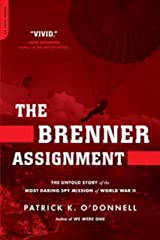The Brenner Assignment: The Untold Story of the Most Daring Spy Mission of World War II Kindle Edition