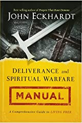 Deliverance and Spiritual Warfare Manual: A Comprehensive Guide to Living Free Paperback