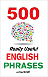 500 Really Useful English Phrases: (150 Series Vol 1-3, Plus 50 Bonus Phrases).: From Intermediate to Advanced (150 Really Useful English Phrases Book 4) (English Edition)