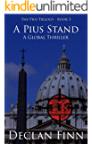 A Pius Stand: A Global Thriller (The Pius Trilogy Book 3)