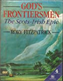 God's Frontiersmen: The Scots-Irish Epic