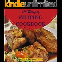 Filipino Cookbook 175: Tasting Filipino Cuisine Right In Your Little Kitchen! (Easy Filipino Cookbook, Filipino Recipe…