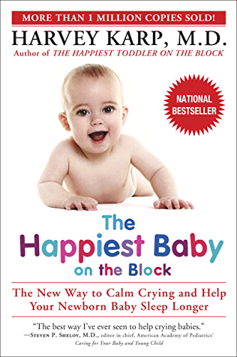 The Happiest Baby on the Block: The New Way to Calm Crying and Help Your Newborn Baby Sleep Longer (English Edition)